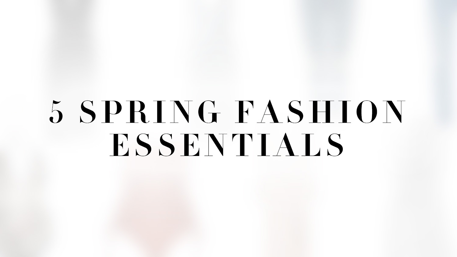 5 Spring Fashion Essentials